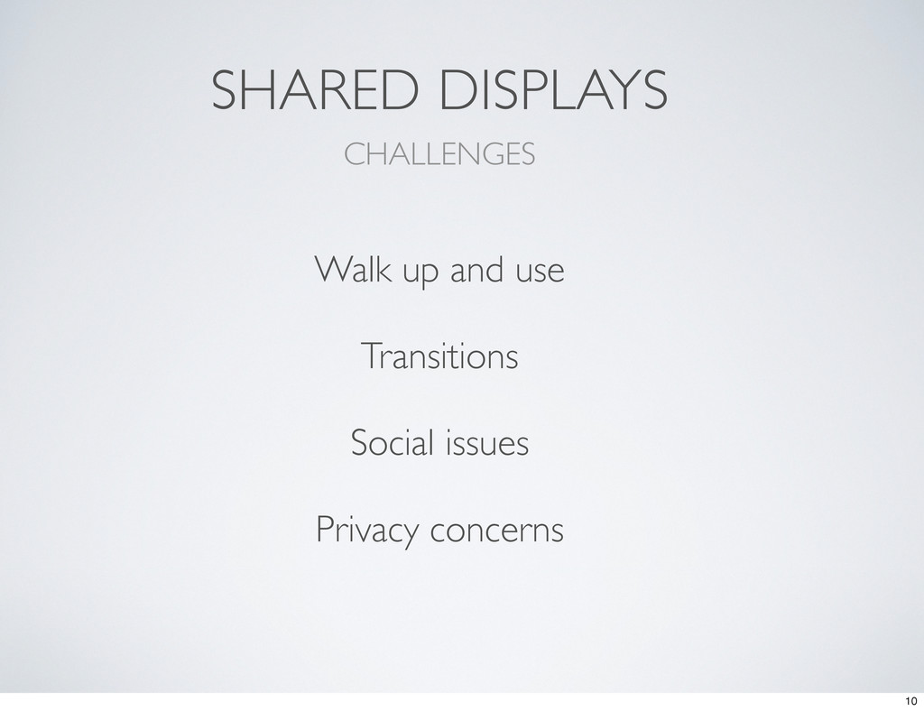 SHARED DISPLAYS CHALLENGES Walk up and use Tran...