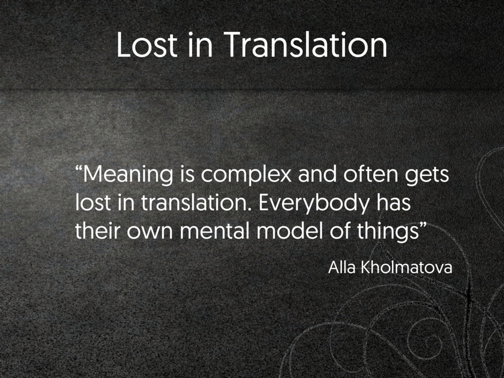"""Meaning is complex and often gets lost in tran..."