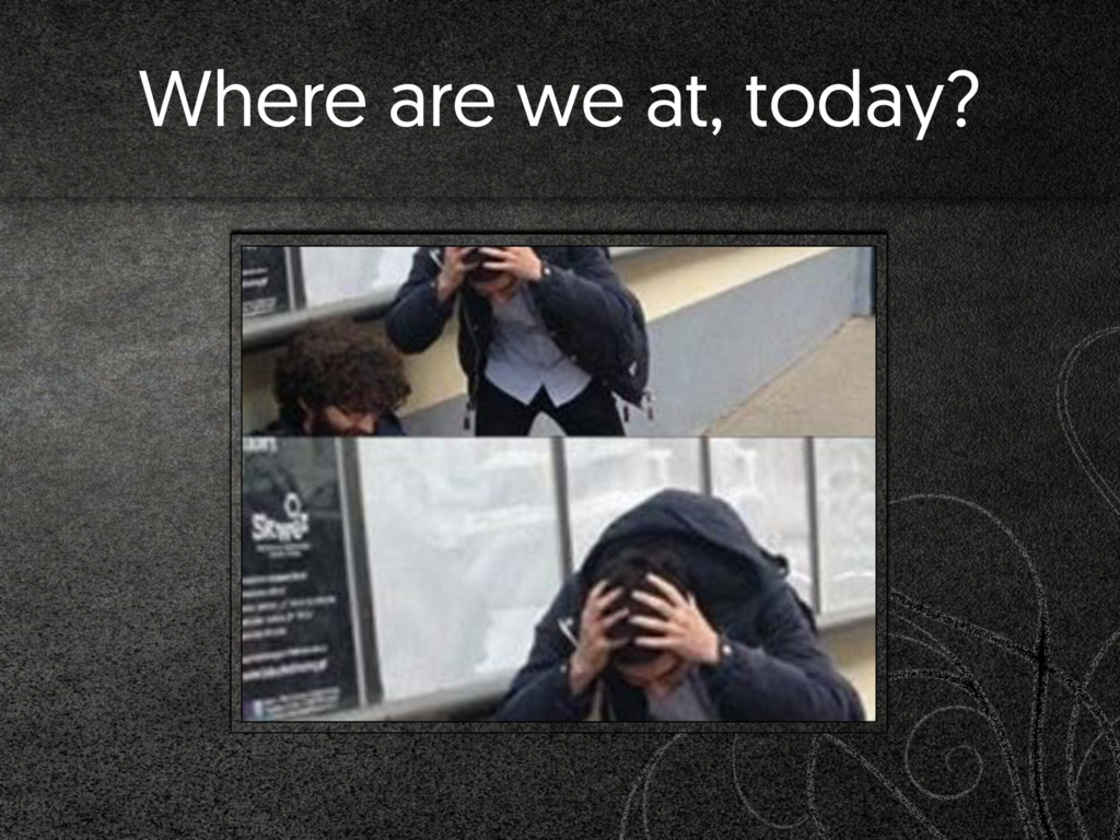 Where are we at, today?