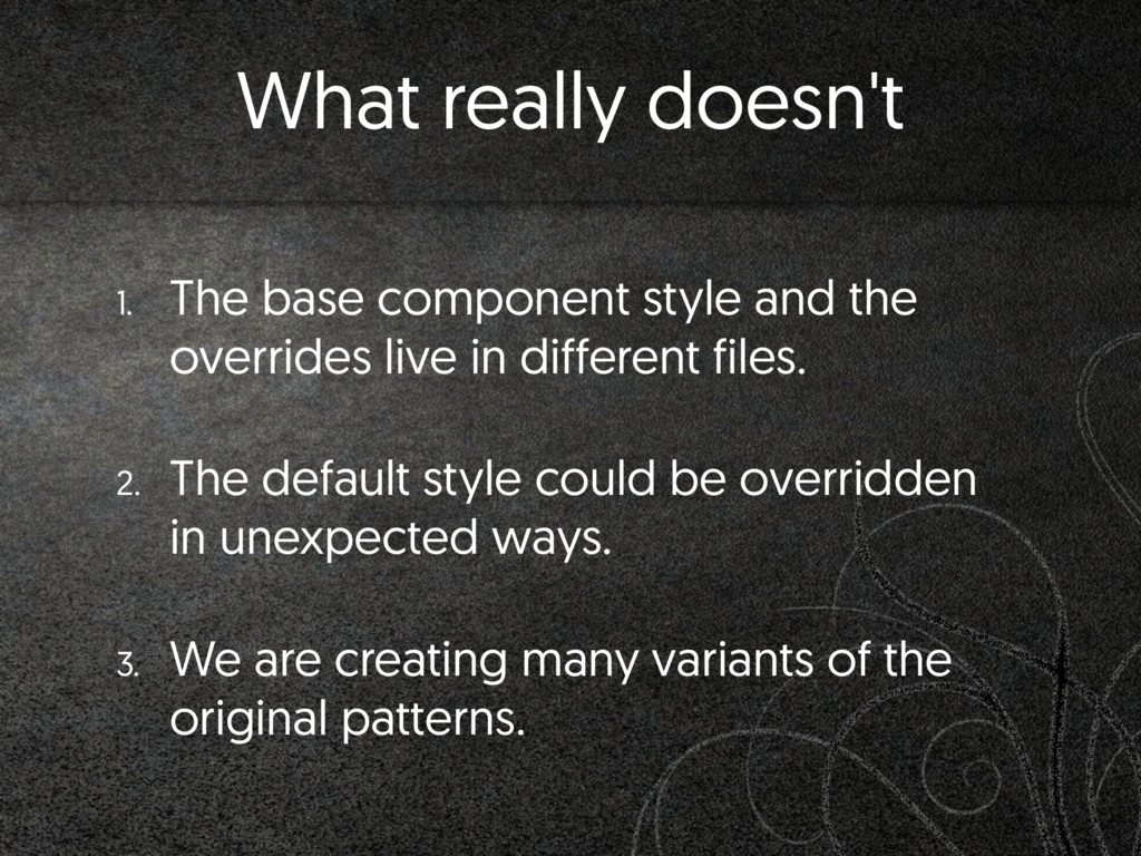 What really doesn't 1. The base component style...