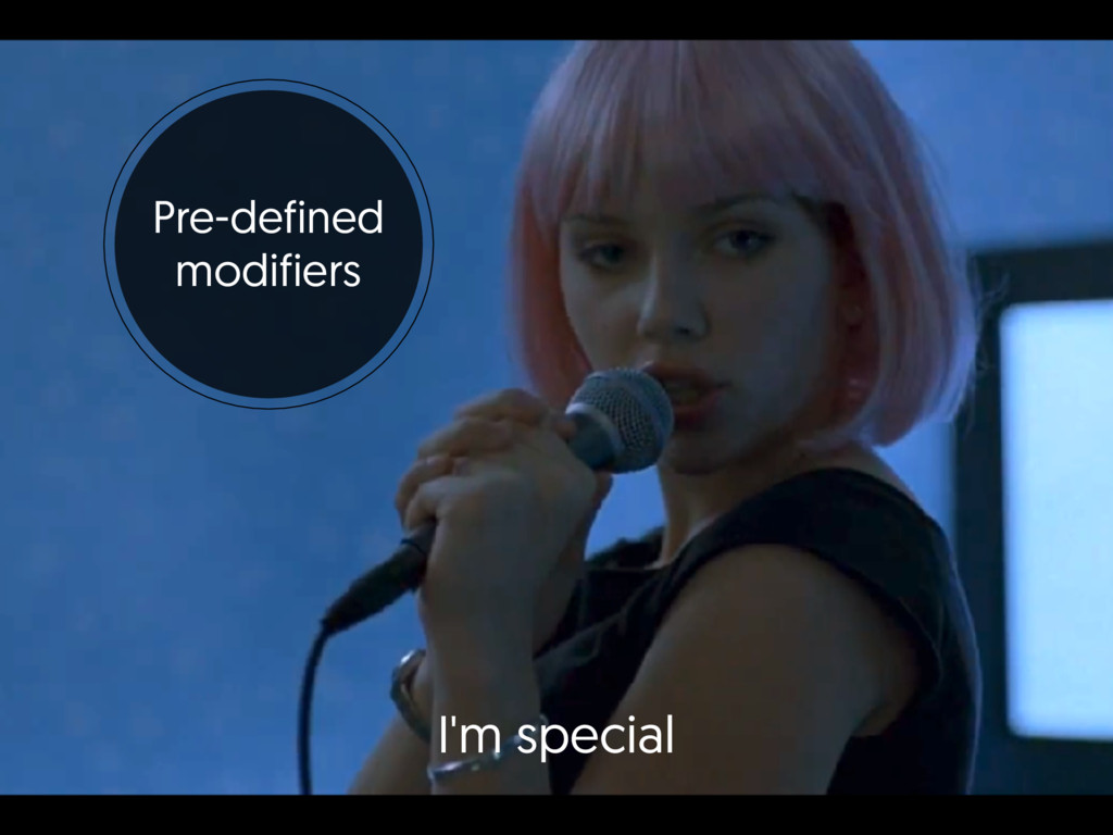 Pre-defined modifiers I'm special