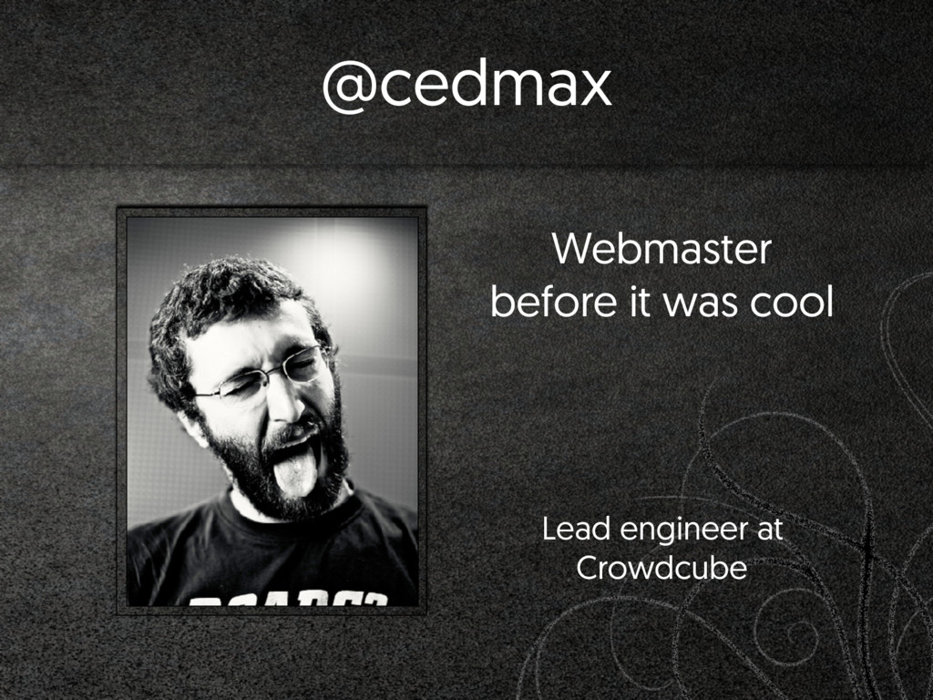 @cedmax Webmaster before it was cool  Lead eng...