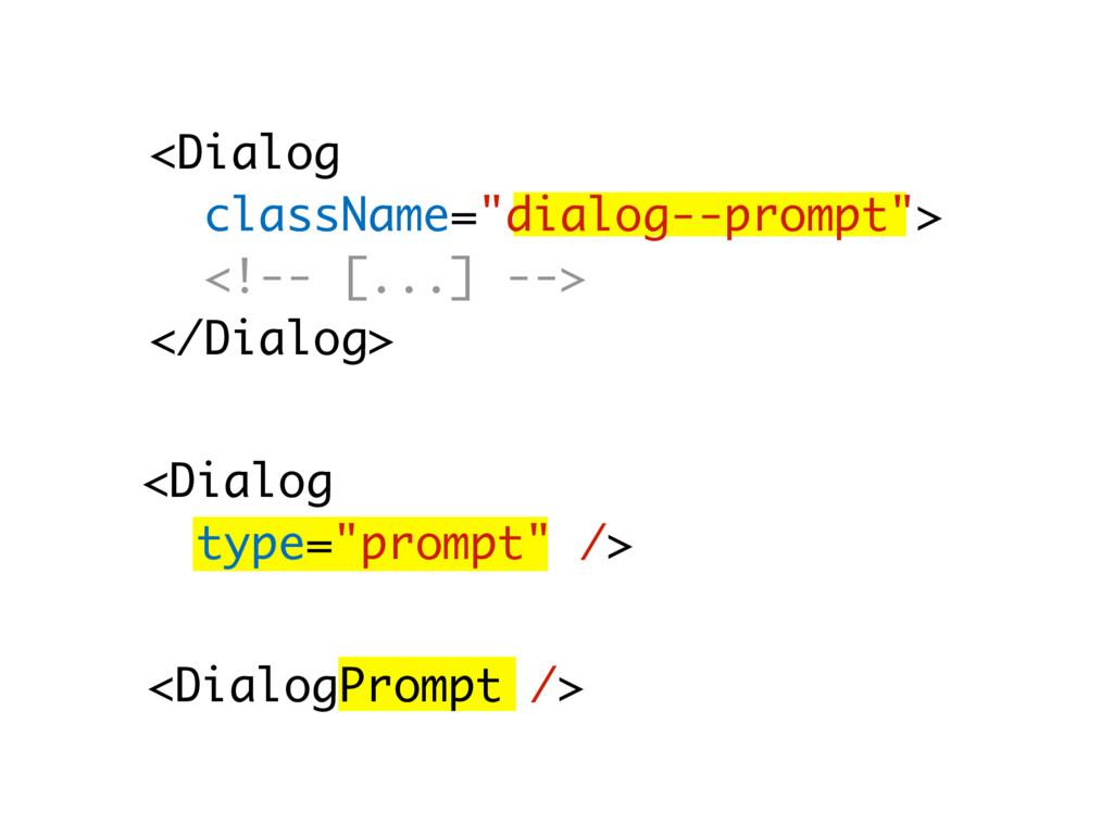 "<Dialog type=""prompt"" /> <Dialog className=""dia..."