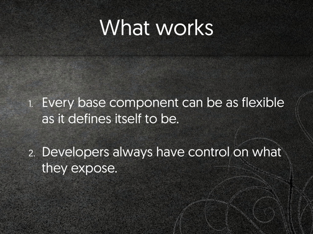 1. Every base component can be as flexible as i...