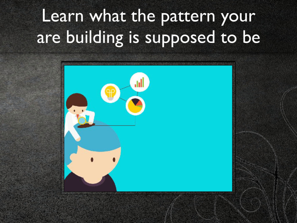 Learn what the pattern your  are building is s...