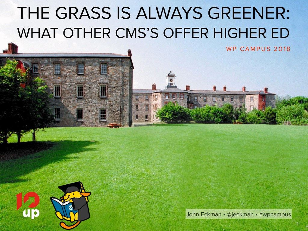 John Eckman • @jeckman • #wpcampus THE GRASS IS...