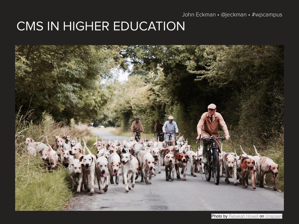 John Eckman • @jeckman • #wpcampus CMS IN HIGHE...