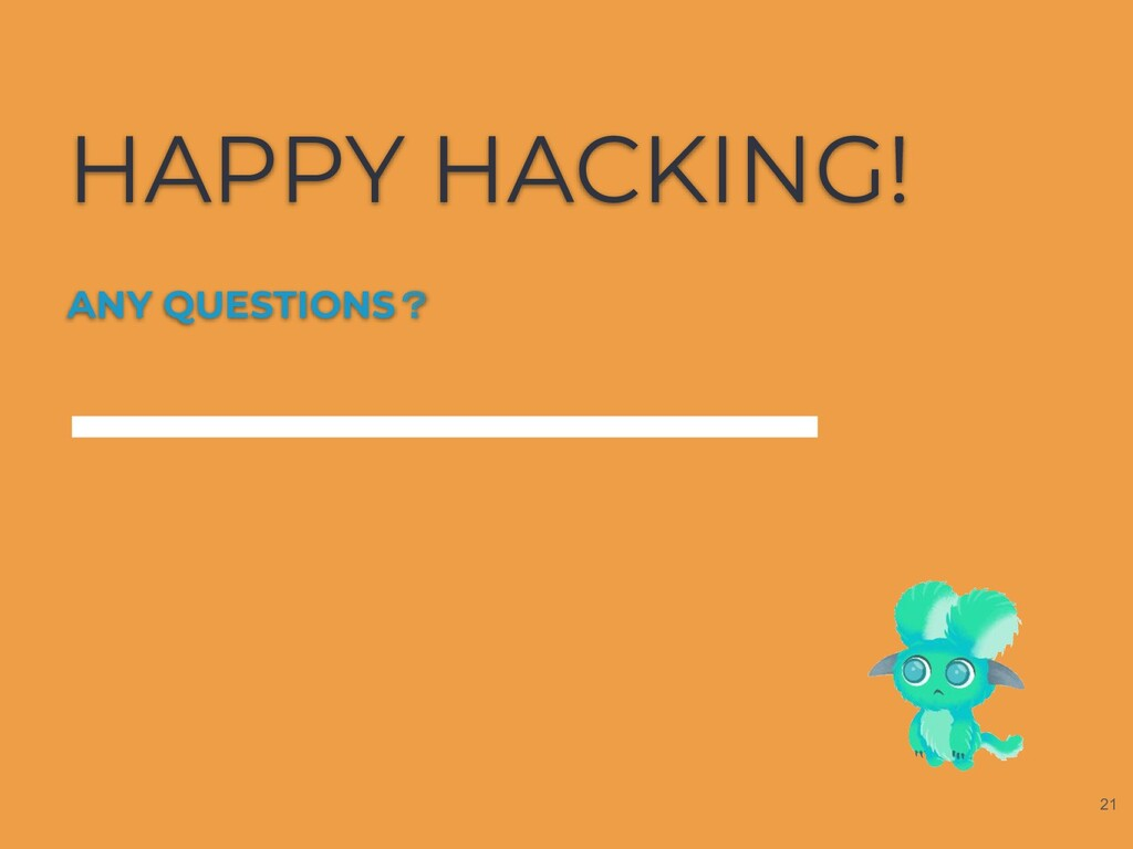 HAPPY HACKING! ANY QUESTIONS? 21