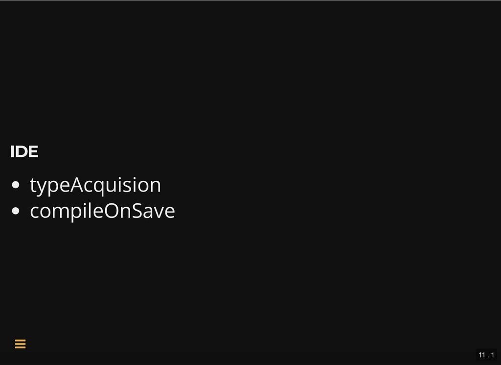 IDE IDE typeAcquision compileOnSave 11 . 1 