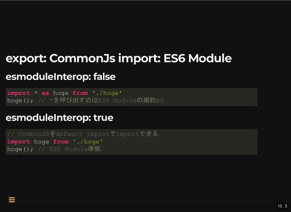 export: CommonJs import: ES6 Module export: Com...
