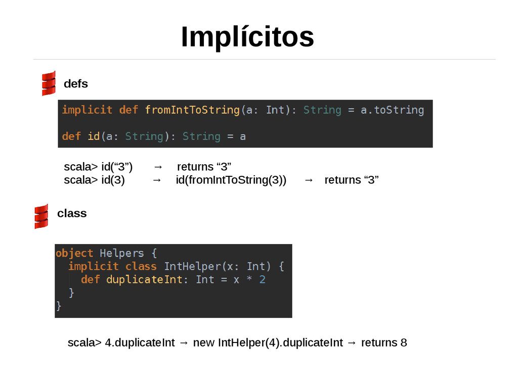"Implícitos defs class scala> id(""3"") → returns ..."