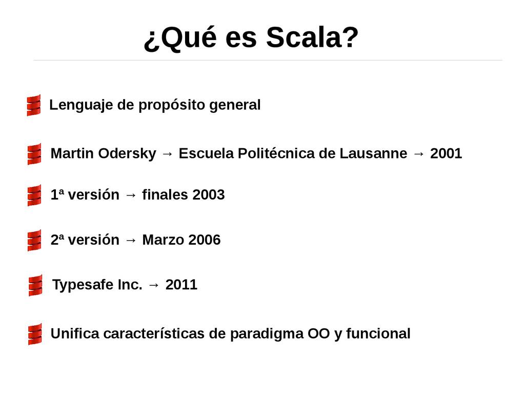 ¿Qué es Scala? Lenguaje de propósito general Ma...
