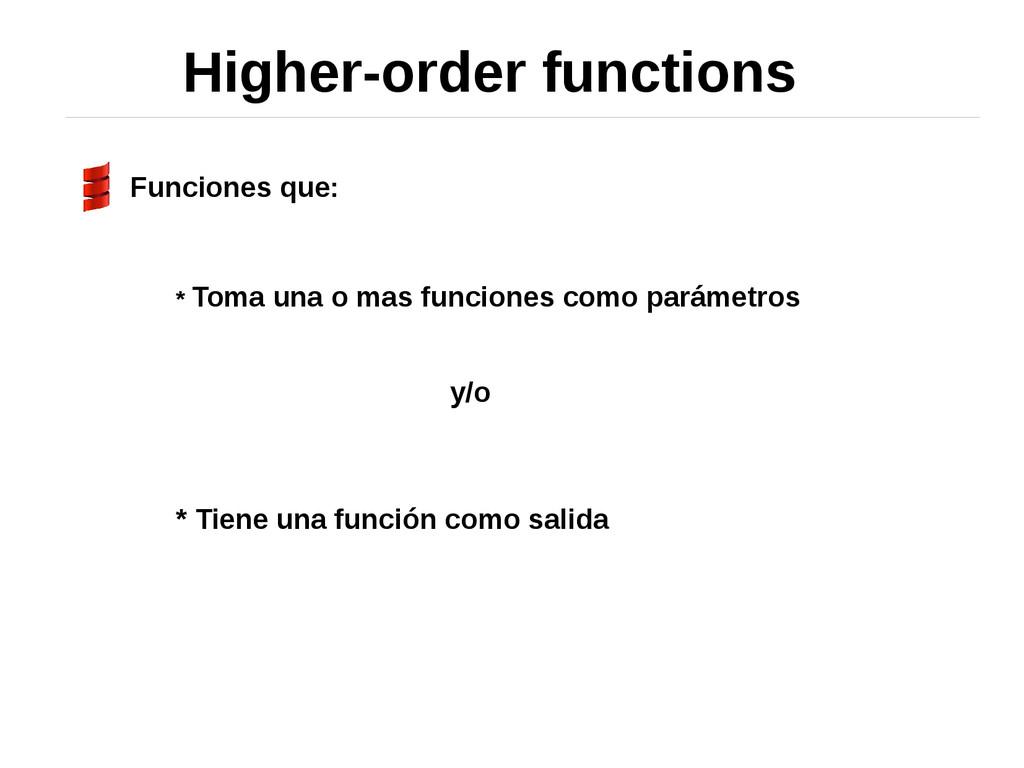 Higher-order functions Funciones que: * Toma un...