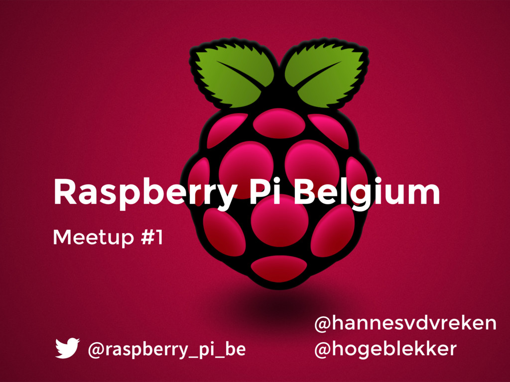 Raspberry Pi Belgium Meetup #1 @hannesvdvreken ...