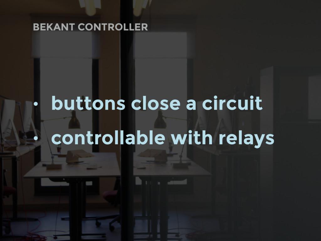 BEKANT CONTROLLER • buttons close a circuit • c...