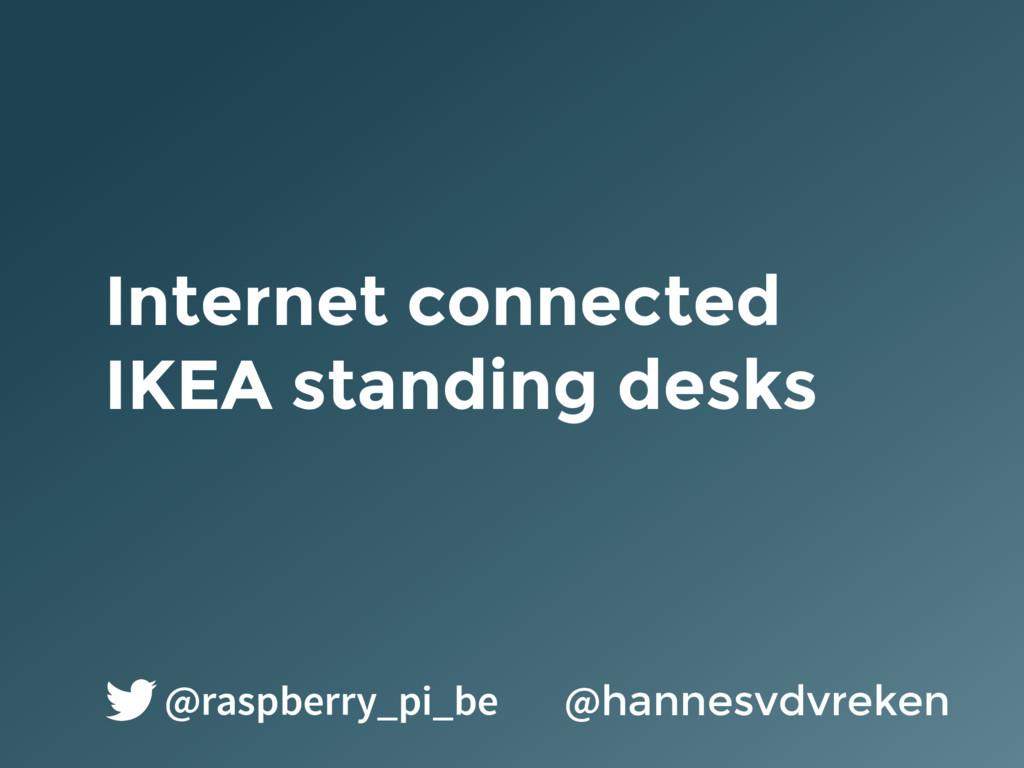 Internet connected IKEA standing desks @hannesv...