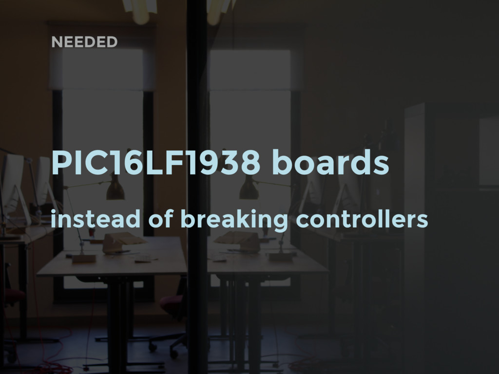 NEEDED PIC16LF1938 boards instead of breaking c...