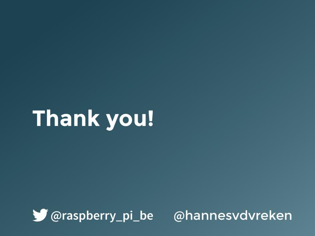Thank you! @hannesvdvreken @raspberry_pi_be