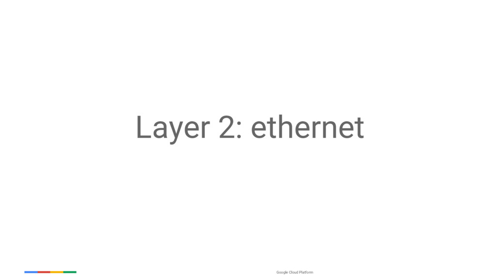 Google Cloud Platform Layer 2: ethernet