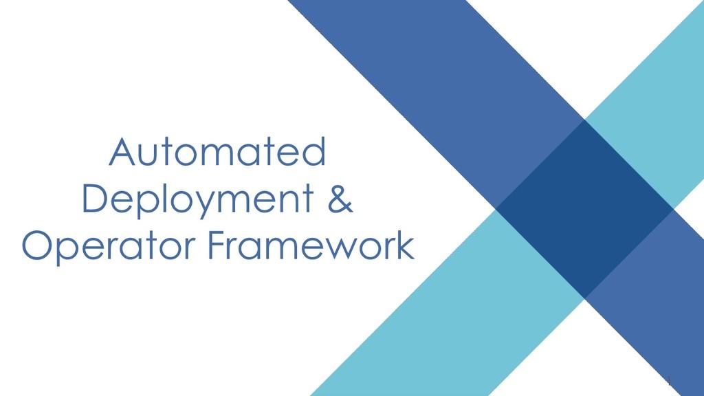 Automated Deployment & Operator Framework 1