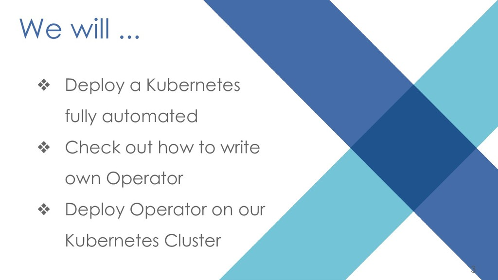 3 We will ... ❖ Deploy a Kubernetes fully autom...