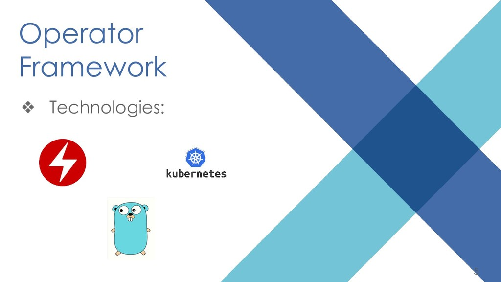 5 Operator Framework ❖ Technologies: