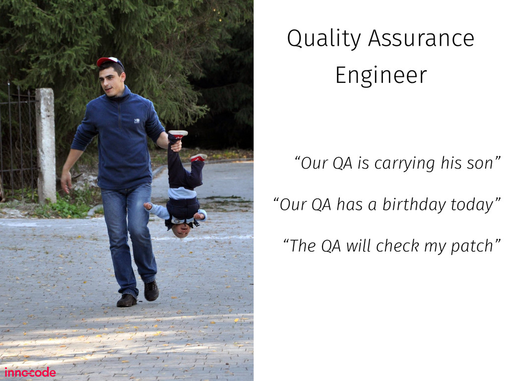 "Quality Assurance Engineer ""Our QA is carrying ..."