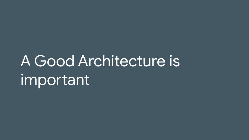 A Good Architecture is important