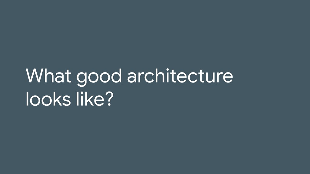 What good architecture looks like?