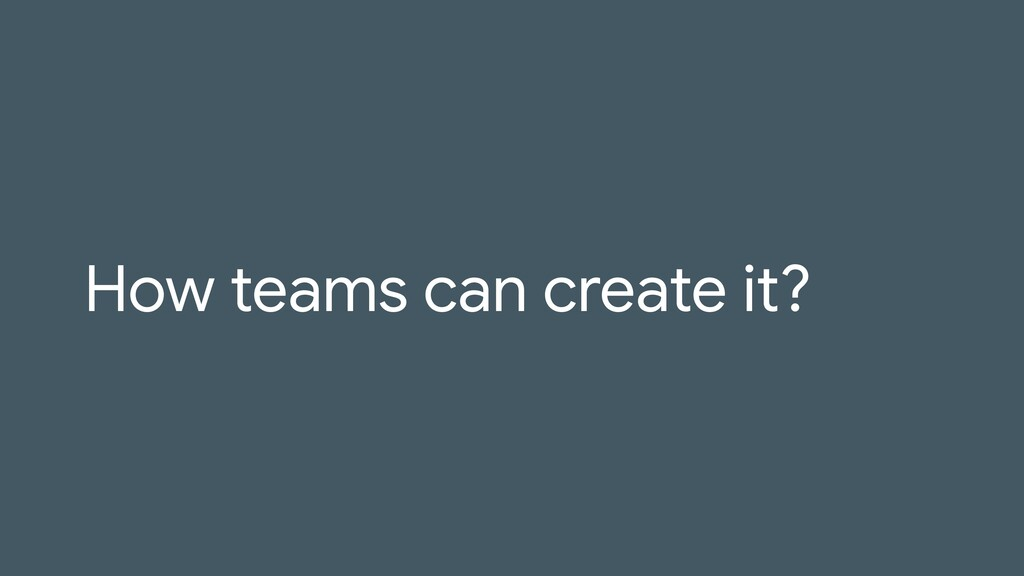 How teams can create it?