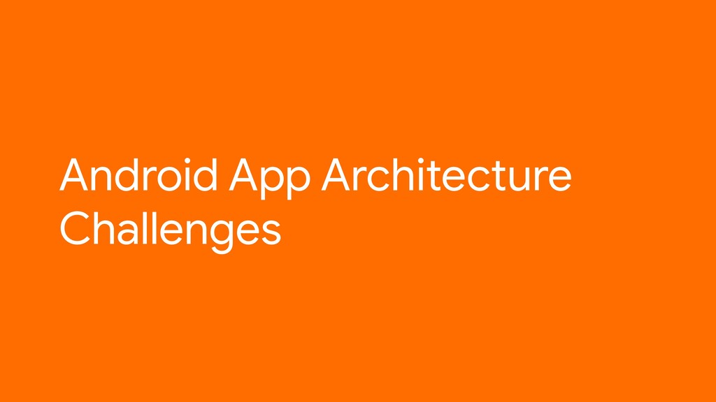 Android App Architecture Challenges