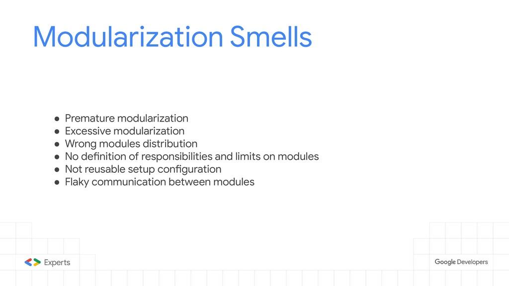 Modularization Smells ● Premature modularizatio...
