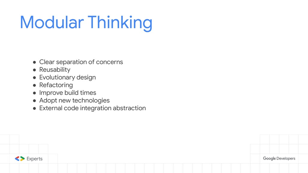 Modular Thinking ● Clear separation of concerns...