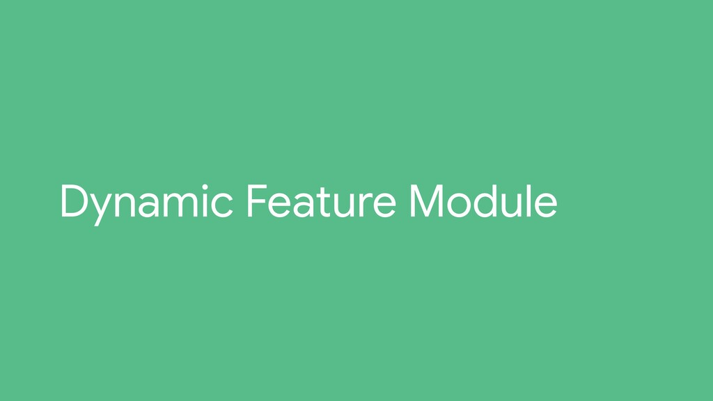 Dynamic Feature Module