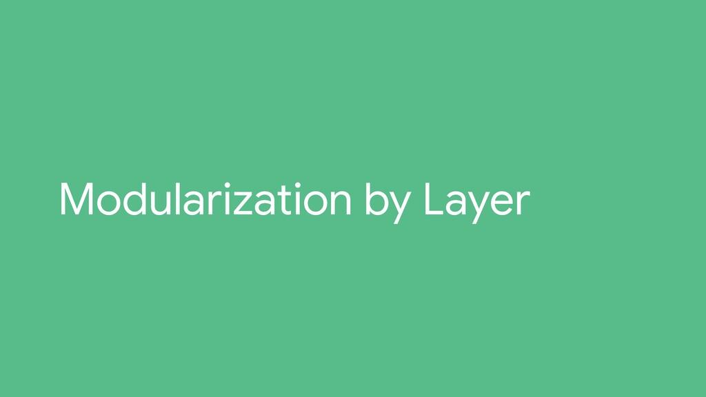Modularization by Layer
