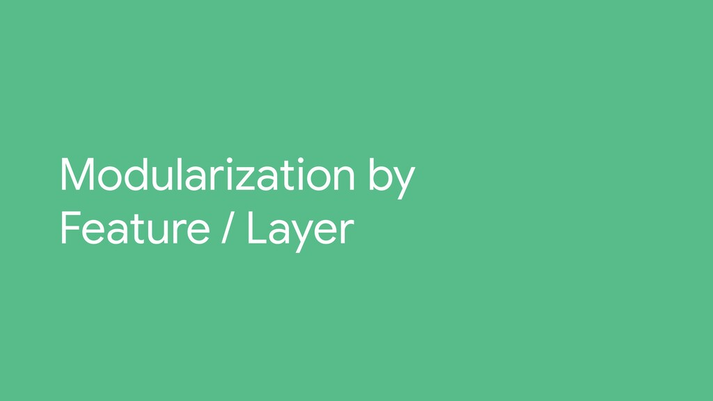 Modularization by Feature / Layer