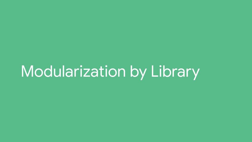 Modularization by Library