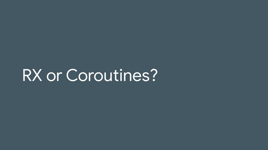 RX or Coroutines?