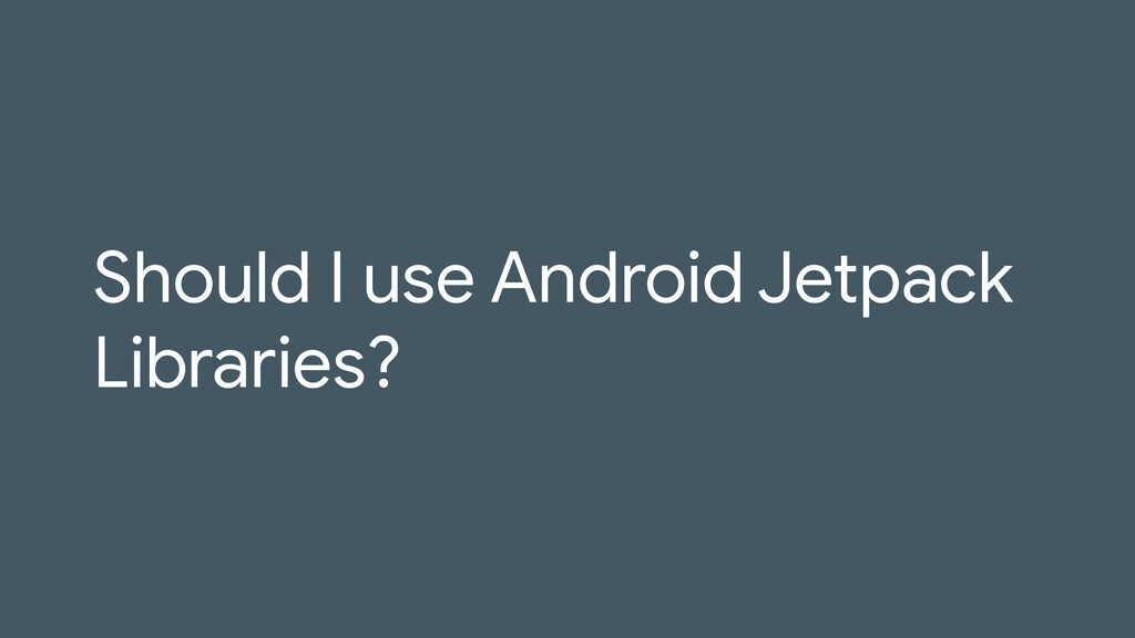 Should I use Android Jetpack Libraries?
