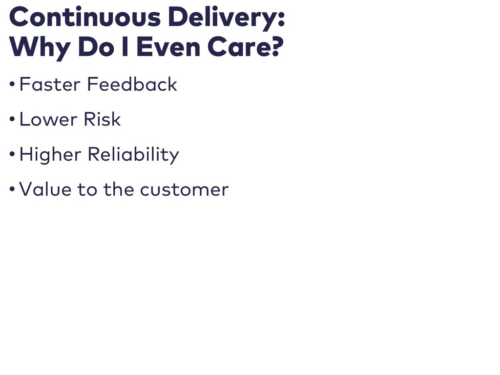 Continuous Delivery: Why Do I Even Care? • Fast...
