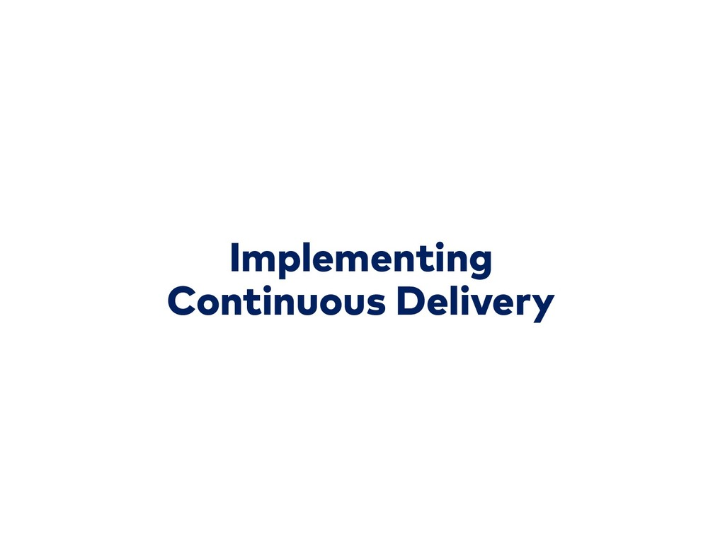 Implementing Continuous Delivery