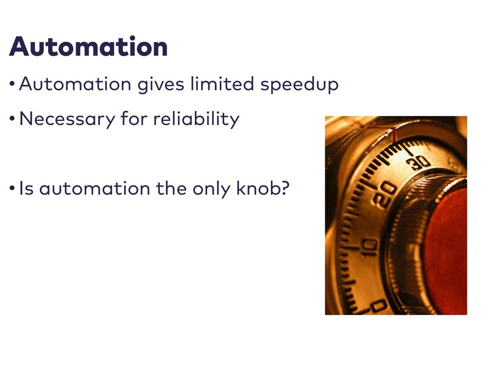 Automation • Automation gives limited speedup •...