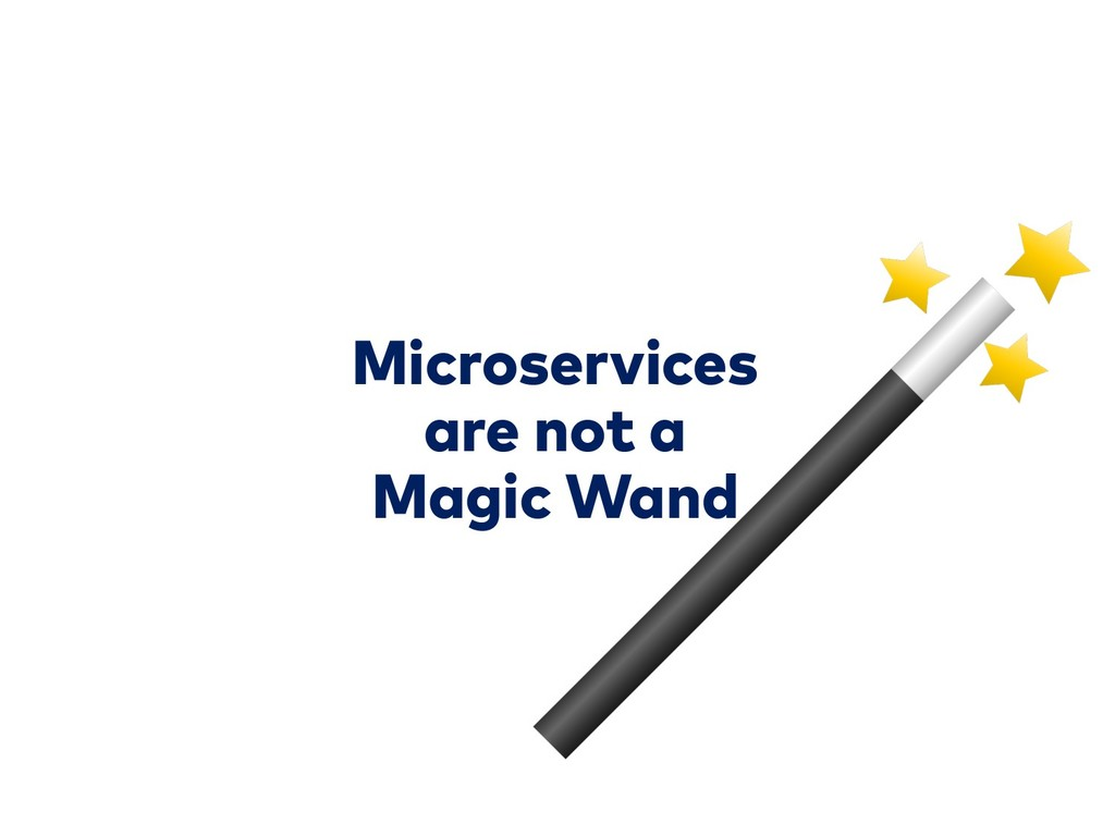Microservices are not a Magic Wand