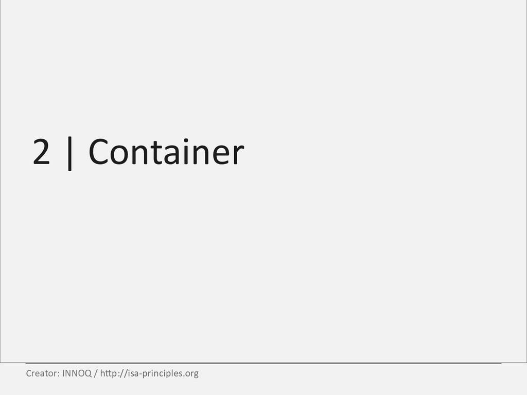 2   Container Creator: INNOQ / h3p://isa-princi...