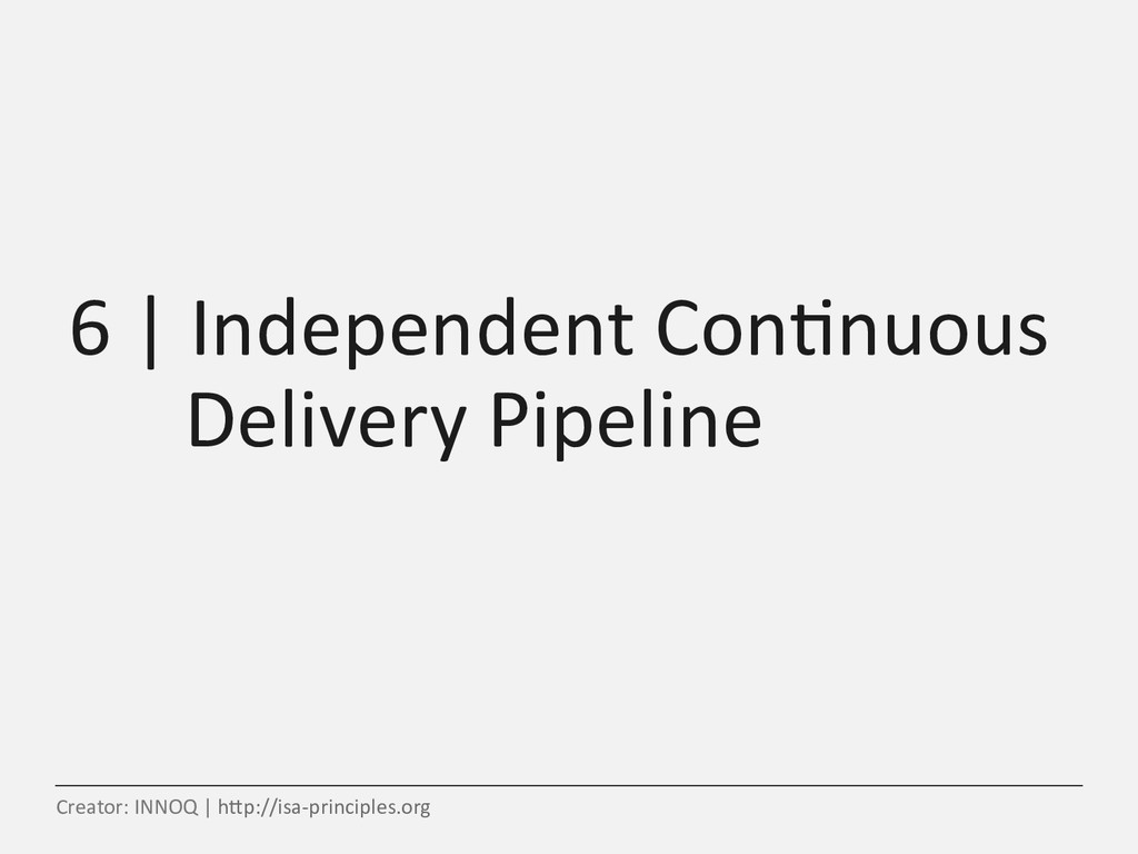 6   Independent Con,nuous Delivery Pipeline Cre...