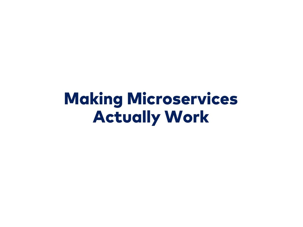 Making Microservices Actually Work
