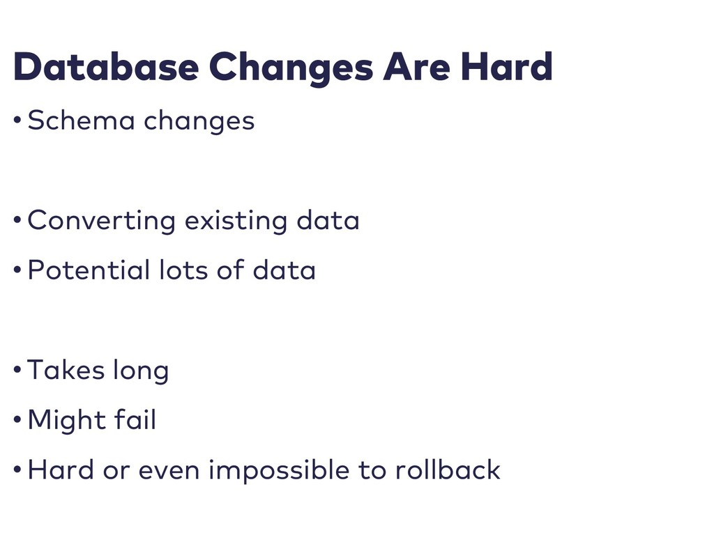 Database Changes Are Hard • Schema changes • Co...