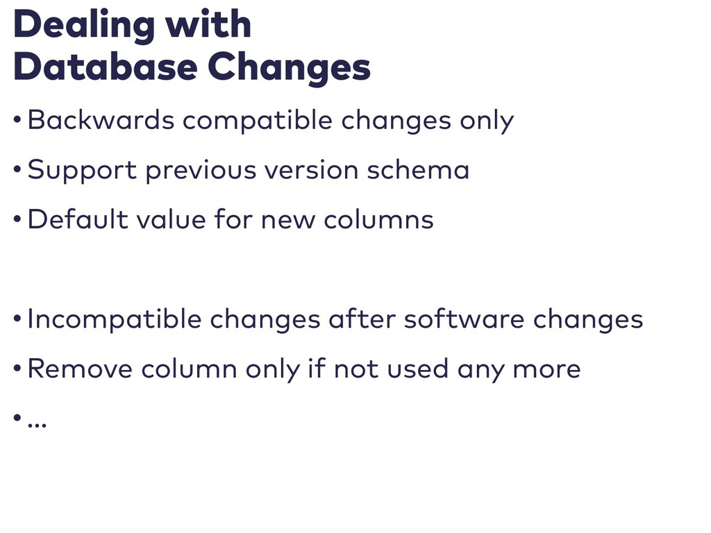 Dealing with Database Changes • Backwards compa...