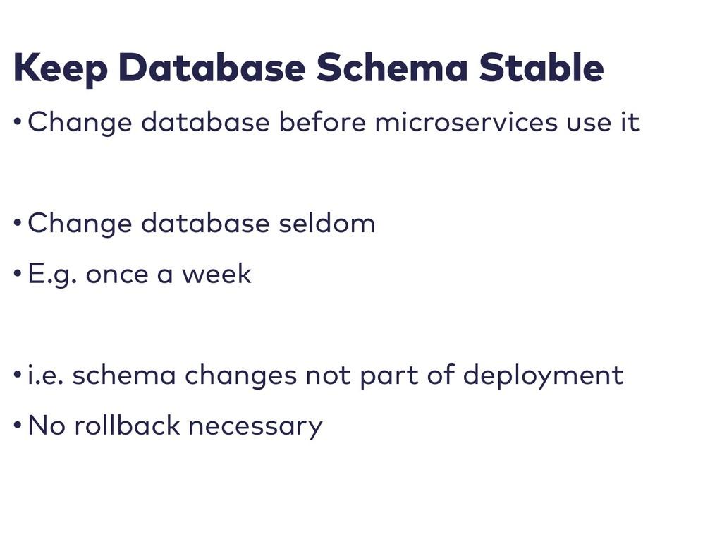 Keep Database Schema Stable • Change database b...