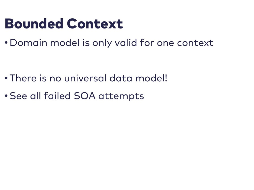 Bounded Context • Domain model is only valid fo...
